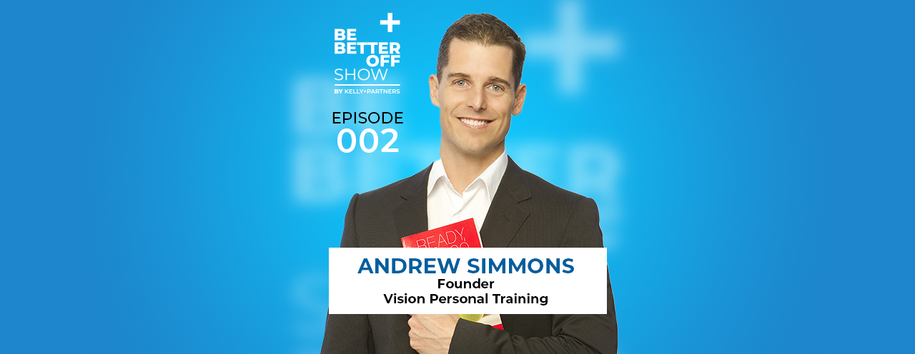 Andrew Simmons Franchise Founder and CEO of Vision Personal Training on The Be Better off Show Podcast