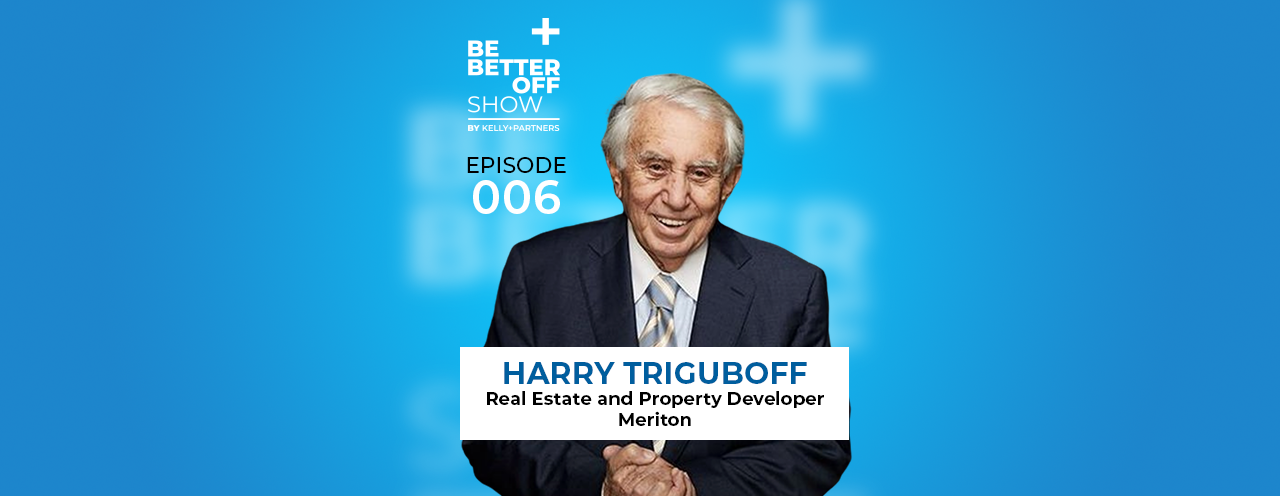 Harry Triguboff Australian billionaire and Founder of Meriton on The Be Better off Show Podcast