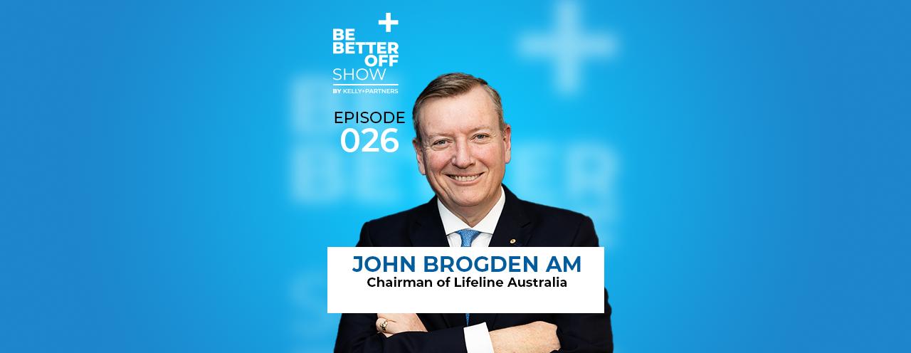 John Brogden AM and Lifeline Australia Chair on The Be Better off Show Podcast